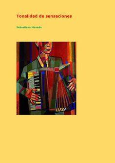 Tonalidad de las sensaciones  Prefacio  Tonalidad de las sensaciones es un poemario dedicado a la música de tierra adentro del continente, en su contemporaneidad y tradición; también dedicado a las sensaciones de cuerpo entero. Una de las melodías más sonadas y extendidas es la cumbia, que no solo es popular en todas partes, sino ha adquirido adecuaciones y adaptaciones locales, sin abandonar el formato de su nacimiento; modelado y modulado en Colombia. Otra de las armonías, no tan…
