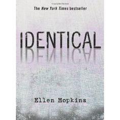 Identical - Ellen Hopkins  Ellen Hopkns is the sh*t!!!