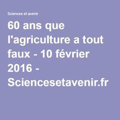 60 ans que l'agriculture a tout faux - 10 février 2016 - Sciencesetavenir.fr