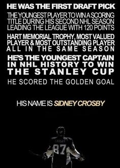 SIDNEY CROSBY #87 (if you love NHL, he is someone you want to see play).