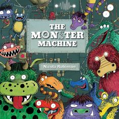 The Monster Machine by Nicola L Robinson