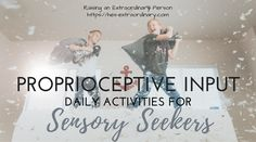"""If a child's proprioceptive system is dysfunctional they may be clumsy, messy eaters, have poor fine motors skills - such as messy writing, or trouble with zippers, have poor posture, seem to rough house all the time and generally seem to be more """"rough"""" than they realise. Impulsivity and aggression is also common. Participating in activities for proprioceptive input with your children helps with body awareness and relieves some of the stress caused by experiencing problems with this system."""