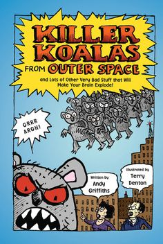 Killer Koalas from Outer Space and Lots of Other Very Bad Stuff that Will Make Your Brain Explode! by Andy Griffiths, ill by Terry Denton
