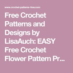 Free Crochet Patterns and Designs by LisaAuch: EASY Free Crochet Flower Pattern Pretty 3 layer Crochet Flower Pattern (Can be made Any Size)