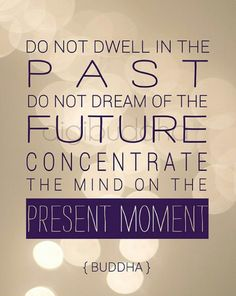 Items similar to Buddha Quote Inspirational Art Print Do Not Dwell In the Past Typography Poster Motivational Quote Poster Wall Decor Premium Print on Etsy Great Quotes, Quotes To Live By, Me Quotes, Wisdom Quotes, Buddha Quotes Inspirational, Motivational Quotes, Meaningful Quotes, Wise Words, Decir No
