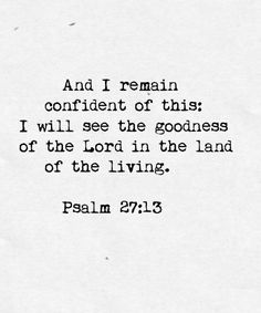 God is a GOOD GOOD Father. And I remain confident in this: I will see the goodness of the Lord in the land of the living. Psalm by __marizaan__ Bible Verses Quotes, Bible Scriptures, Faith Quotes, Me Quotes, Wisdom Quotes, Cool Words, Wise Words, Trust God, Word Of God