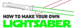 How to Make Your Own Lightsaber