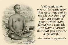 """""""Self-realization means the realization that your true Self is not the ego, but God, the vast ocean of Spirit which manifested for a time the little wave of awareness that you now see as yourself. Spiritual Growth, Spiritual Quotes, Indian Spirituality, Autobiography Of A Yogi, Yoga Master, Be My Teacher, The Knowing, Self Realization, Spiritual Teachers"""