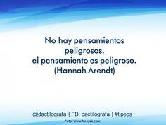 No hay pensamientos peligrosos, el pensamiento es peligroso. (Hannah Arendt) #Frases #Citação.