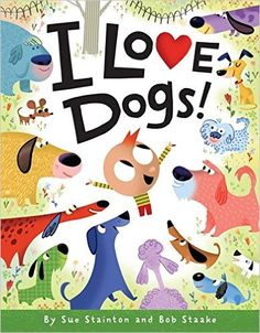 I Love Dogs! by Sue Stainton, Bob Staake