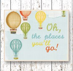 Oh, the Places you'll Go! Dr Seuss - Hot air balloon Kids wall art blue green orange Family Room playroom nursery art 8x10, 11x14 or 16x20 by LilChipie on Etsy https://www.etsy.com/listing/218598887/oh-the-places-youll-go-dr-seuss-hot-air