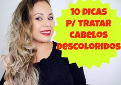 10 DICAS P/ RECUPERAÇÃO DE CABELOS DESCOLORIDOS