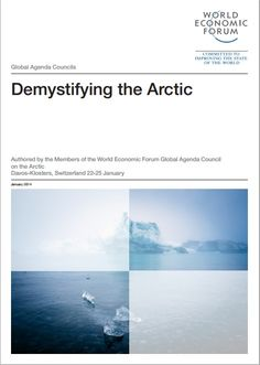 Demystifying the Arctic - a report from the World Economic Forum, published January 2014. #arctic #wef #wefreport