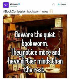 I'm not quiet but I am a book worm and that is true