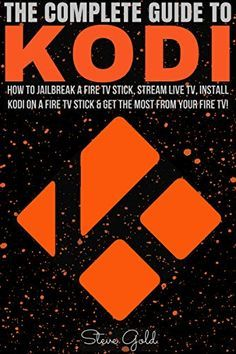 cool Kodi: The Complete Guide To Kodi: How To Jailbreak A Fire TV Stick, Stream Live TV, Install Kodi On A Fire TV Stick & Get The Most From Your Fire TV! (Kodi, ... Kodi stick, How to install to Kodi, Amazon)