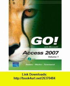 GO! with Microsoft Access 2007, Volume 1 (9780135130407) Shelley Gaskin, Suzanne Marks, Kris Townsend , ISBN-10: 0135130409  , ISBN-13: 978-0135130407 ,  , tutorials , pdf , ebook , torrent , downloads , rapidshare , filesonic , hotfile , megaupload , fileserve