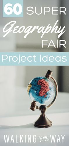 60 Super Geography Fair Project Ideas - Walking by the Way
