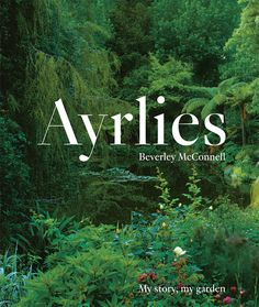 Ayrlies Book - garden in New Zealand - one of the world's best gardens