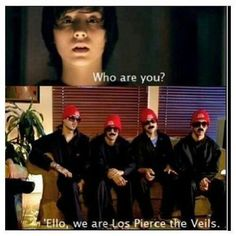 Los Pierce The Veils  If you haven't seen the video that 'Los Pierce The Veils' came from, then, *Danisnotonfire voice* Do you even internet?!