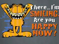 There...I'm SMILING. Are you Happy Now! ☮ American Hippie Humor Quotes ~ Smile .. Garfield