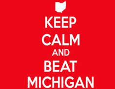 Keep Calm Beat Michigan! O H I O~!