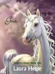 Gus (a bedtime children's adventure for unicorn lovers): Unicorn Daze: Book One by [Hesse, Laura] Unicorn Names, Unicorn Books, Spirit Bear, Unicorn Pictures, Fantasy Series, Fairy Art, Bedtime Stories, Galaxy Wallpaper, Mythical Creatures