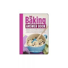 The Baking Answer Book,   Lauren Chattman  Every baker has pondered the wisdom of substituting one ingredien...