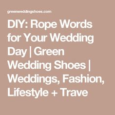 DIY: Rope Words for Your Wedding Day | Green Wedding Shoes | Weddings, Fashion, Lifestyle + Trave