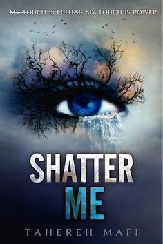 Shatter Me by Tahereh Mafi (Book 1 in the Shatter Me Trilogy)