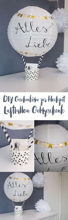 DIY Geschenkidee zur Hochzeit - Heißluftballon Geldgeschenk basteln - Geldgeschenk schön verpacken - einfache Anleitung #hochzeit #diy #geldgeschenk #diygeschenk