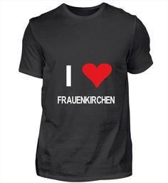 I love Frauenkirchen T-Shirt My Love, Sweatshirts, Sweaters, Mens Tops, Clothes, Women, Products, Fashion, Wild Boar