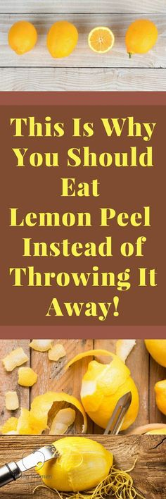 Here Are 10 Reasons Why You Should Eat That Lemon Peel Instead Of Throwing It Away - The Healthy