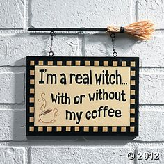 I'm a real witch ... with or without my coffee haha!!