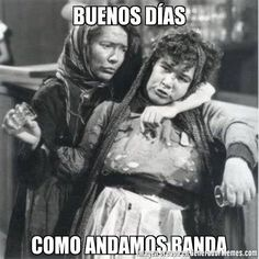 Buenos días  Como andamos banda #MemesMexicanos