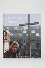 Experiencing Nirvana: Grunge In Europe, 1989 By Bruce Pavitt