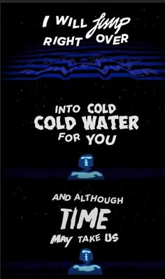 I will jump right over  into cold cold water for you  and although time may take us ⌚   JustinBieber Ft. Major Lazer