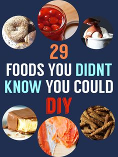 you really can make anything at home - 29 Foods You Didn't Know You Could DIY