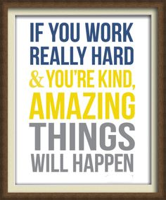 if you work really hard. wisdom quotes