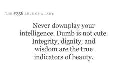 Amen. Pretending to be dumb is NOT cool.