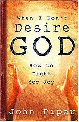 When I Don't Desire God: How to Fight for Joy (John Piper)--Susie, Meagan is reading this right now.  I'll let you know what she thinks.  John Piper, so it has to be pretty good.:)