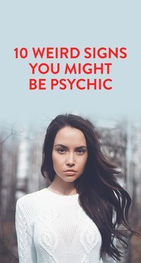 10 Weird Signs You Might Be Psychic