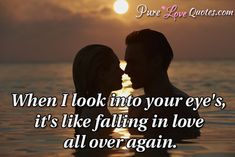 When I look into your eyes, it's like falling in love all over again. #purelovequotes