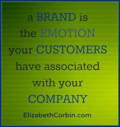 A brand is the emotion your customers have associated with your company. http://elizabethcorbin.com/brand/