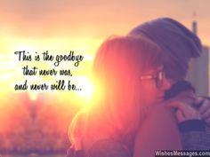 This is the goodbye that never was, and never will be... via WishesMessages.com