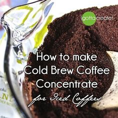 How to make cold brew coffee concentrate for iced coffees - the secret to non-bitter iced coffee! | visit I Gotta Create!