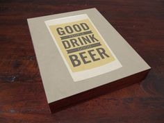I want this for that special guy in my life- Good People Drink Good Beer - Wood Block Art Print. $39.00, via Etsy.
