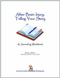 After Brain Injury Telling Your Story, A Journaling Workbook: Barbara Stahura, Susan B. Schuster, M.A., C.C.C.-S.L.P.: 9781931117524: Amazon...