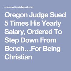 Oregon Judge Sued 5 Times His Yearly Salary, Ordered To Step Down From Bench…For Being Christian