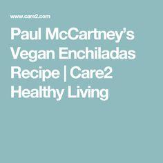 Paul McCartney's Vegan Enchiladas Recipe   Care2 Healthy Living
