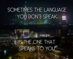 Really true.. The Korean language says things that neither Spanish nor English can truly say.. And a lot of those things are important to me..